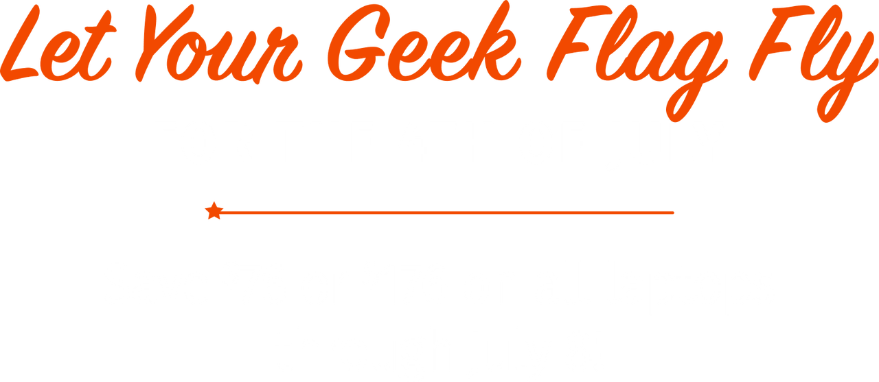 Let your geek flag fly