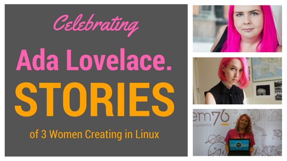 Celebrating Ada Lovelace Day with 3 Awesome Women