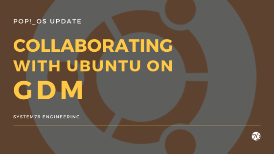 Ubuntu and System76 collaborate on GDM